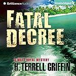 Fatal Decree: Matt Royal Mystery, Book 7   H. Terrell Griffin