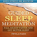 Guided Sleep Meditation: Fall Asleep Faster and Get Better Sleep with Beach Hypnosis and Meditation Speech by Twyla Paris Narrated by Deanna Sanders