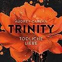 Tödliche Liebe (Trinity 3) Hörbuch von Audrey Carlan Gesprochen von: Oliver Kube, Milan Scholl, Christiane Marx