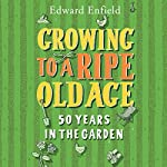 Growing to a Ripe Old Age: 50 Years in the Garden | Edward Enfield