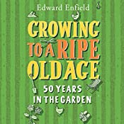 Growing to a Ripe Old Age: 50 Years in the Garden | [Edward Enfield]