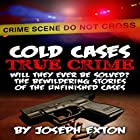 Cold Cases: True Crime: Will They Ever Be Solved? The Bewildering Stories of Unfinished Cases Hörbuch von Joseph Exton Gesprochen von: Steve Stansell