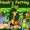 "Children's Book: ""Noah's Petting Zoo"": Animal Zoo Pets Story for children ages 2 4 8 Action Adventure for Kids FREE Animal Audio Book (Bedtime Stories ... Readers Picture Books in Kids Collection 1)"
