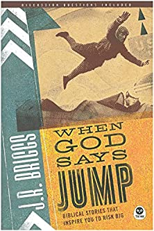 When God Says Jump, Biblical Stories That Inspire You to Risk Big