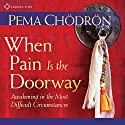 When Pain is the Doorway: Awakening in the Most Difficult Circumstances Rede von Pema Chödrön Gesprochen von: Pema Chödrön
