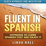 Fluent in Spanish: Hypnosis to Learn Spanish Fast and Enjoy It via Beach Hypnosis and Meditation | Linda Hall