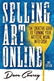 Selling Art Online: The Creative Guide to Turning Your Artistic Work into Cash - Second Edition