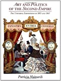img - for Art and Politics of the Second Empire: The Universal Expositions of 1855 and 1867 by Mainardi, Patricia (1990) Paperback book / textbook / text book