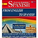 From English to Spanish - 3 Hours of Audio Language Instruction (English and Spanish Edition)  by Mark Frobose Narrated by Mark Frobose