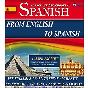 From English to Spanish - 3 Hours of Audio Language Instruction (English and Spanish Edition) | [Mark Frobose]