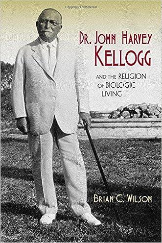 Dr. John Harvey Kellogg and the Religion of Biologic Living