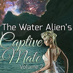 The Water Alien's Captive Mate: Volume 2 Audiobook