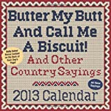 img - for Butter My Butt And Call Me A Biscuit! 2013 Day-to-Day Calendar: And Other Country Sayings book / textbook / text book