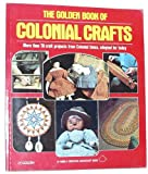 The Golden Book of Colonial Crafts: (#31139) (0307432513) by Untermeyer, Louis