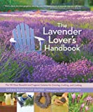 img - for The Lavender Lover's Handbook: The 100 Most Beautiful and Fragrant Varieties for Growing, Crafting, and Cookin book / textbook / text book