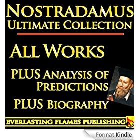 NOSTRADAMUS PROPHECY QUATRAINS COMPLETE WORKS ULTIMATE COLLECTION - All Quatrains, Writings, Prophecies, Oracles, Secret Code PLUS BIOGRAPHY and ANALYSIS OF PREDICTIONS (English Edition)