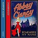 Remember My Name Hörbuch von Abbey Clancy Gesprochen von: Rebecca Rainsford