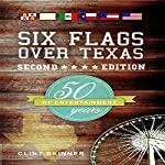 Six Flags Over Texas: 50 Years of Entertainment, Second Edition | Clint Skinner