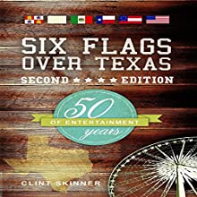 Six Flags Over Texas: 50 Years of Entertainment, Second Edition (       UNABRIDGED) by Clint Skinner Narrated by Steven A. Gannett