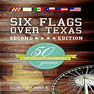 Six Flags Over Texas: 50 Years of Entertainment, Second Edition | [Clint Skinner]