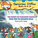 Geronimo Stilton 22 & 24: The Secret of Cacklefur Castle and The Field Trip to Niagara Falls (       UNABRIDGED) by Geronimo Stilton Narrated by Bill Lobley