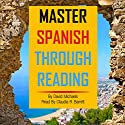 Master Spanish Through Reading [Spanish Edition]: From Elementary to Intermediate: Boost Your Vocabulary with over 290 New Words and Phrases Audiobook by David Michaels Narrated by Claudia R. Barrett
