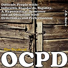 The Traits of OCPD - Obsessive Compulsive Personality Disorder: Difficult People with Inflexible Standards, Rigidity, a Hypercritical Demeanor and an Obsession: Transcend Mediocrity Book 18 (       UNABRIDGED) by J.B. Snow Narrated by D Gaunt