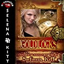 Goldilocks Modern Wicked Fairy Tales: An Erotic Suspense Romance (       UNABRIDGED) by Selena Kitt Narrated by Holly Hackett