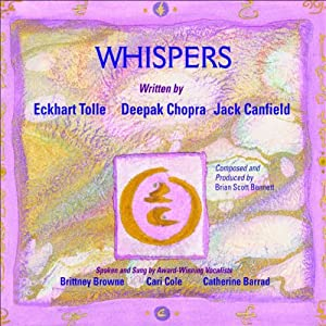 Whispers - The Spirit of Now: Affirmational Soundtracks for Positive Learning | [Eckhart Tolle, Deepak Chopra, Jack Canfield]