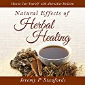 Natural Effects of Herbal Healing: How to Cure Yourself with Alternative Medicine Audiobook by Jeremy P Stanfords Narrated by Violet Meadow