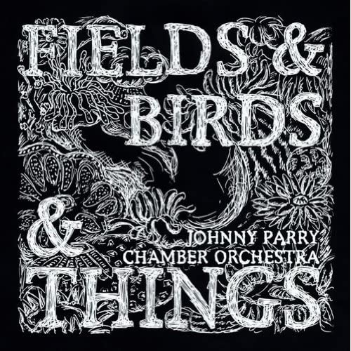 Fields-Birds-Things-Johnny-Parry-Chamber-Orchestra-Audio-CD