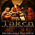 Taken: All Is Fair in Lust and War, Book 1 Audiobook by Morgana Patrick Narrated by Allie Bethea