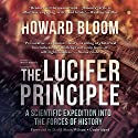 The Lucifer Principle: A Scientific Expedition into the Forces of History Audiobook by Howard Bloom Narrated by Malcolm Hillgartner