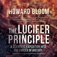 The Lucifer Principle: A Scientific Expedition into the Forces of History (       UNABRIDGED) by Howard Bloom Narrated by Malcolm Hillgartner