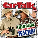 Car Talk Field Guide to the North American Wacko Radio/TV Program by Tom Magliozzi, Ray Magliozzi Narrated by Tom Magliozzi, Ray Magliozzi