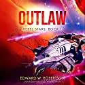 Outlaw (Rebel Stars) Audiobook by Edward W. Robertson Narrated by Ray Chase