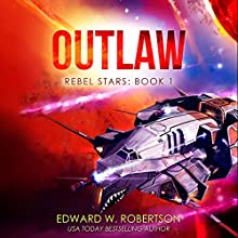 Outlaw (Rebel Stars) (       UNABRIDGED) by Edward W. Robertson Narrated by Ray Chase