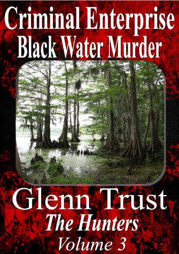 The Hunters – a team of undercover agents put together to stop a cartel of southern mobsters. Criminal Enterprise: Black Water Murder (The Hunters Book 3)  by Glenn Trust.  The black water of the Okefenokee Swamp is hiding more than alligators.