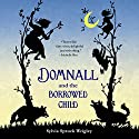 Domnall and the Borrowed Child Audiobook by Sylvia Spruck Wrigley Narrated by Tim Gerard Reynolds