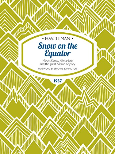 Snow on the Equator: Mount Kenya, Kilimanjaro and the great African odyssey (Tilman: The Collected Edition) PDF