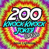 200 Knock Knock Jokes for Kids!: Funny Jokes for Kids (Knock Knock Jokes Collection)