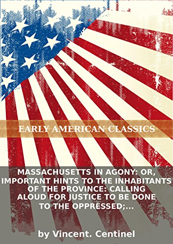 Massachusetts in agony: or, Important hints to the inhabitants of the province: calling aloud for justice to be done to the oppressed; and avert... PDF