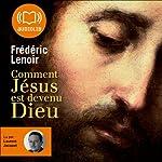 Comment Jésus est devenu Dieu | Frédéric Lenoir