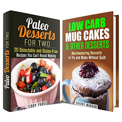 Mug Cakes & Other Desserts Box Set: Low-Carb and Gluten-Free Dessert Recipes You Can't Resist Making (No-Bake & Guilt-Free) by Sherry Morgan, Terry Parks