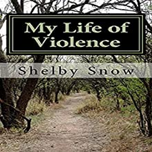 My Life of Violence: A Violent Partner Audiobook by Shelby Snow Narrated by Kate Gelineau