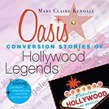 Oasis: Conversion Stories of Hollywood Legends (       UNABRIDGED) by Mary Claire Kendall Narrated by Kim Wessendarp