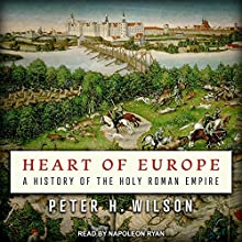 Heart of Europe: A History of the Holy Roman Empire Audiobook by Peter H. Wilson Narrated by Napoleon Ryan
