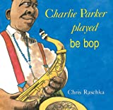 Charlie Parker Played Be Bop (0531070956) by Raschka, Christopher