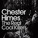 The Real Cool Killers: A Grave Digger & Coffin Ed Novel Audiobook by Chester Himes Narrated by Dion Graham
