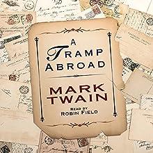 A Tramp Abroad | Livre audio Auteur(s) : Mark Twain Narrateur(s) : Robin Field